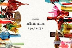 """""""Peut-être"""" Exposition de Mélanie Rutten"""